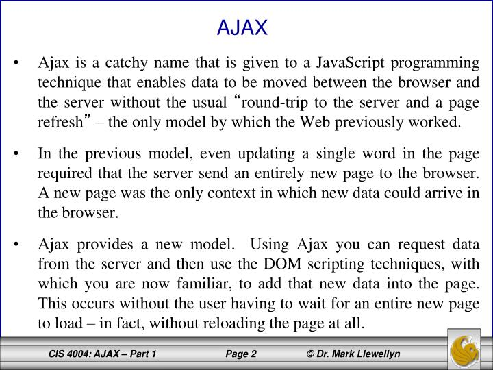 Ajax is a catchy name that is given to a JavaScript programming technique that enables data to be mo...