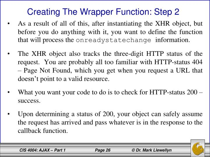 As a result of all of this, after instantiating the XHR object, but before you do anything with it, you want to define the function that will process the