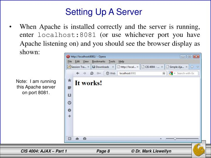 When Apache is installed correctly and the server is running, enter