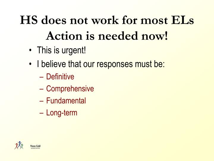 HS does not work for most ELs Action is needed now!