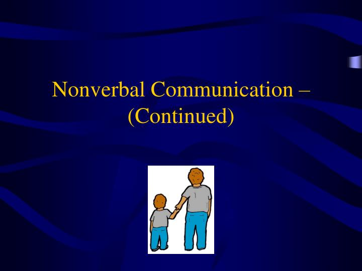 Nonverbal Communication – (Continued)
