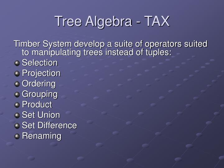 Tree Algebra - TAX