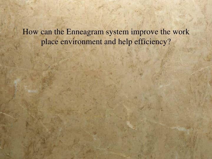 How can the Enneagram system improve the work place environment and help efficiency?