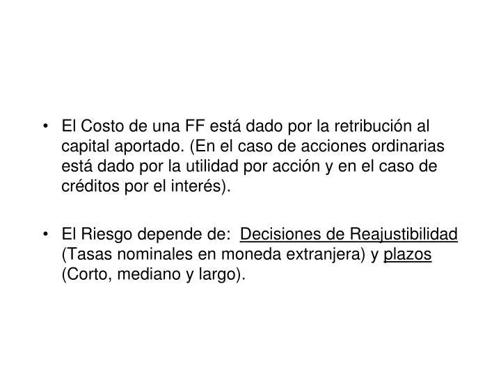 El Costo de una FF está dado por la retribución al capital aportado. (En el caso de acciones ordinarias está dado por la utilidad por acción y en el caso de créditos por el interés).
