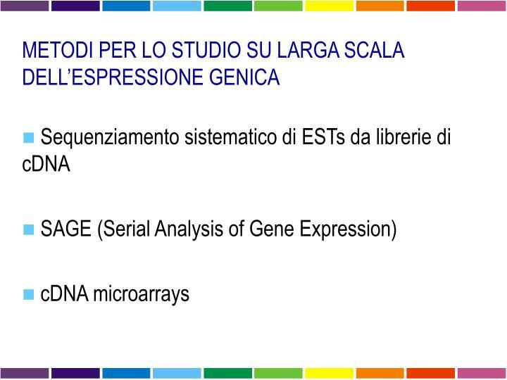 METODI PER LO STUDIO SU LARGA SCALA DELL'ESPRESSIONE GENICA