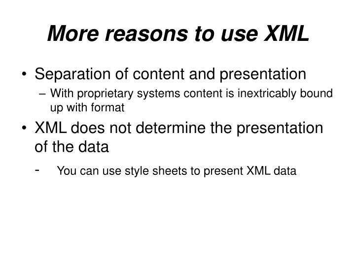 More reasons to use XML
