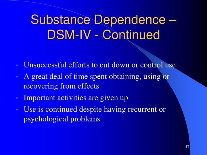 Substance Dependence – DSM-IV - Continued