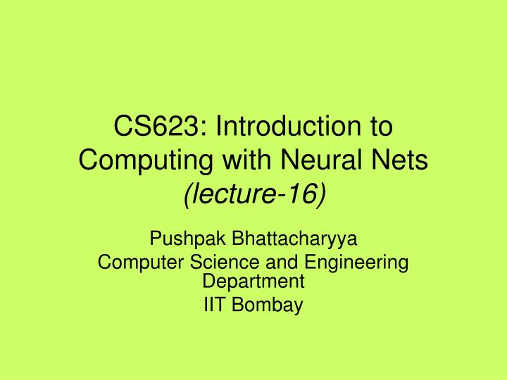 CS623: Introduction to Computing with Neural Nets