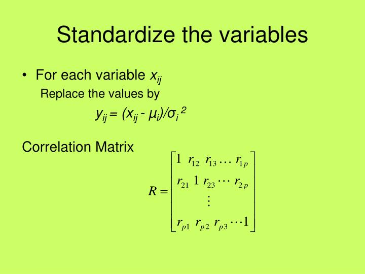 Standardize the variables
