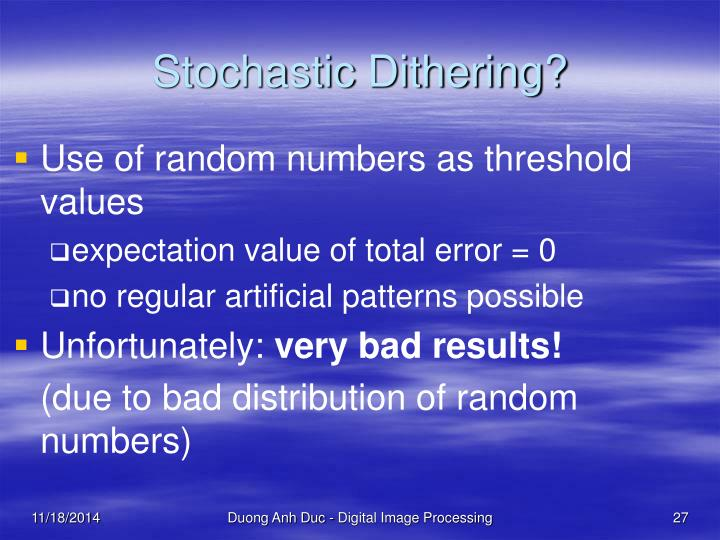 Stochastic Dithering?