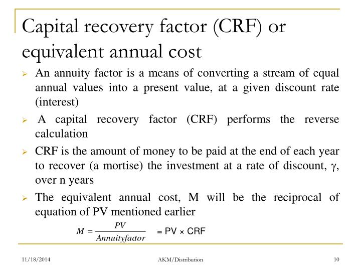Capital recovery factor (CRF) or equivalent annual cost