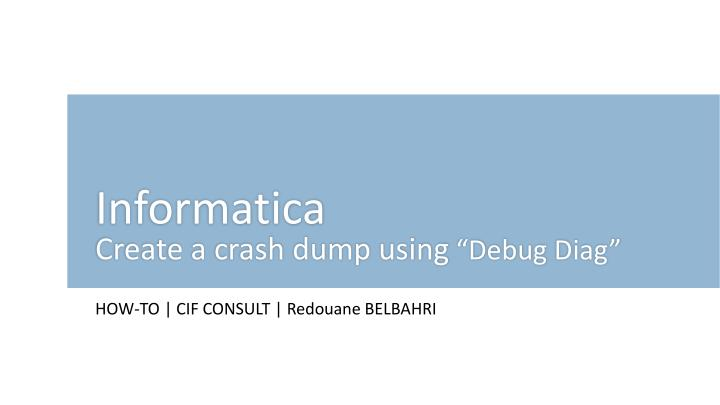 Informatica create a crash dump using debug diag