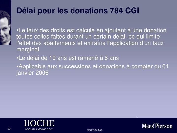 Délai pour les donations 784 CGI