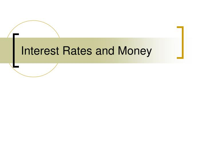 Interest Rates and Money