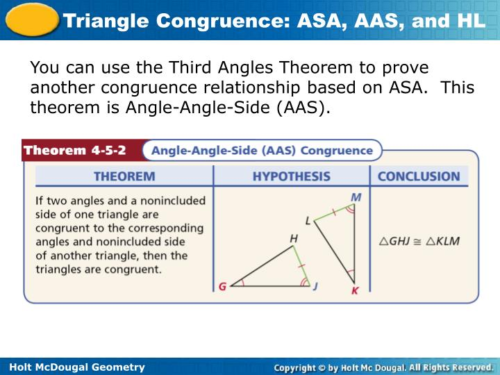 You can use the Third Angles Theorem to prove another congruence relationship based on ASA.  This theorem is Angle-Angle-Side (AAS).