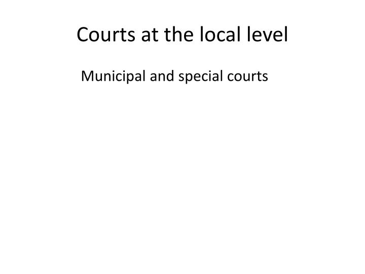 Courts at the local level