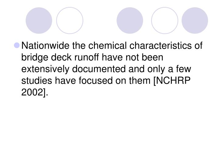 Nationwide the chemical characteristics of bridge deck runoff have not been extensively documented and only a few studies have focused on them [NCHRP 2002].