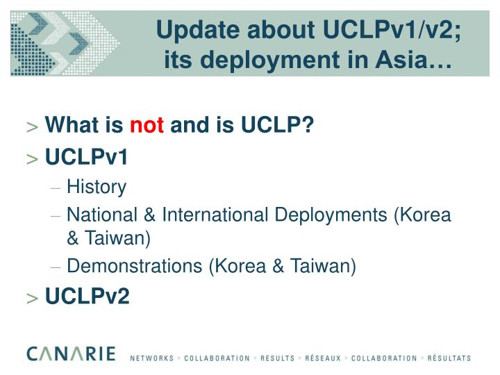 Update about UCLPv1/v2; its deployment in Asia…