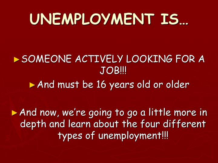 UNEMPLOYMENT IS…