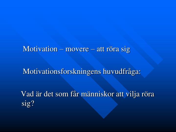 Motivation – movere – att röra sig