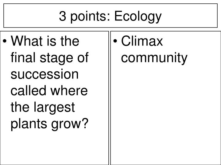 What is the final stage of succession called where the largest plants grow?