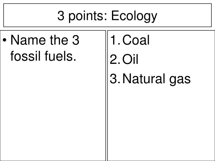Name the 3 fossil fuels.