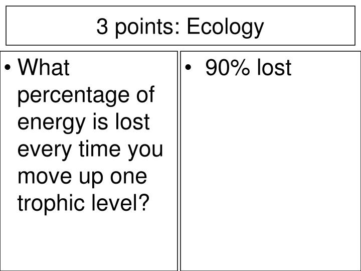 What percentage of energy is lost every time you move up one trophic level?