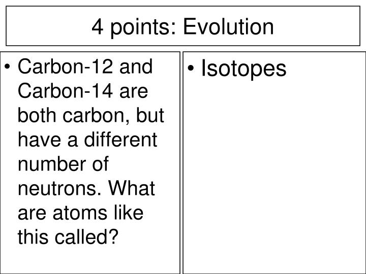 Carbon-12 and Carbon-14 are both carbon, but have a different number of neutrons. What are atoms like this called?