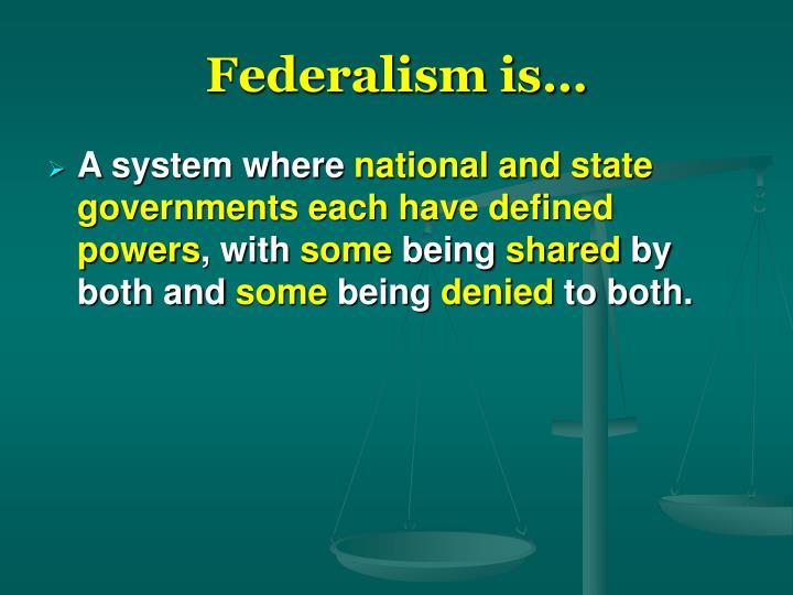 Federalism is…