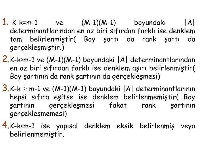 K-k=m-1 ve (M-1)(M-1) boyundaki |A| determinantlarndan en az biri sfrdan farkl ise denklem tam belirlenmitir( Boy art da rank art da gereklemitir.)