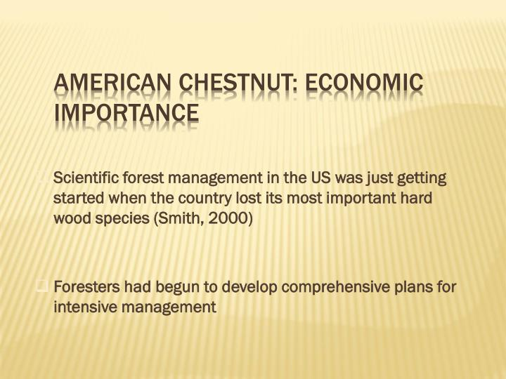 Scientific forest management in the US was just getting started when the country lost its most important hard wood species (Smith, 2000)