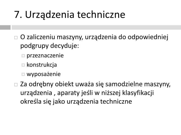 7. Urządzenia techniczne