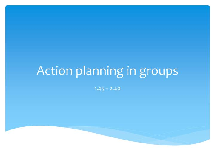 Action planning in groups