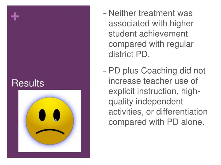 Neither treatment was associated with higher student achievement compared with regular district PD.