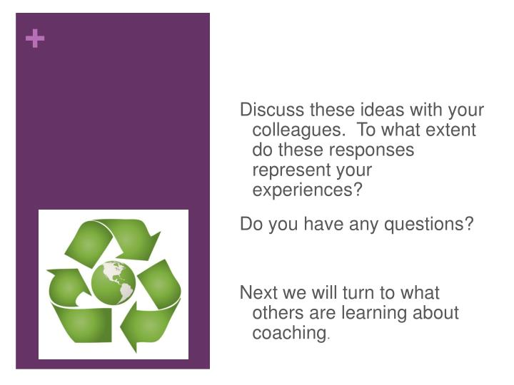 Discuss these ideas with your colleagues.  To what extent do these responses represent your experiences?