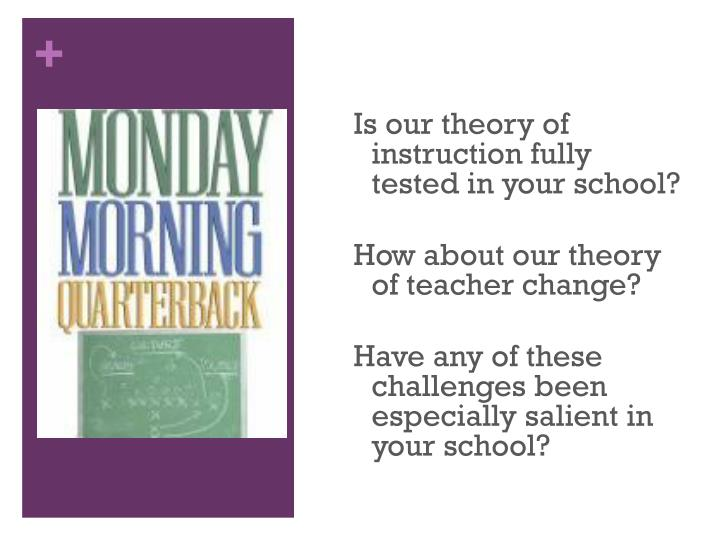 Is our theory of instruction fully tested in your school?