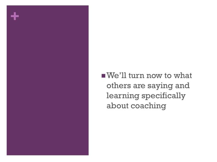 We'll turn now to what others are saying and learning specifically about coaching