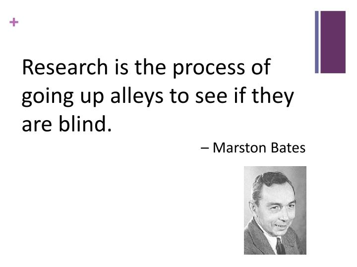 Research is the process of going up alleys to see if they are blind.