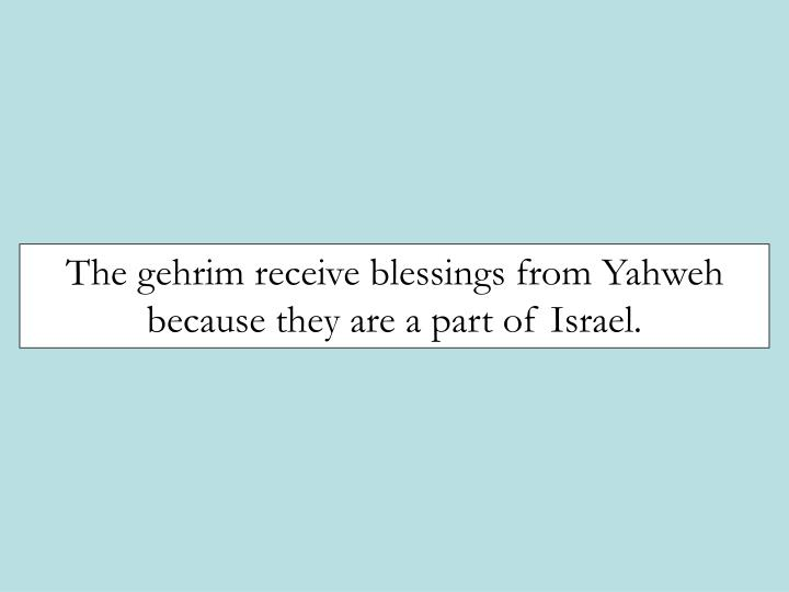 The gehrim receive blessings from Yahweh because they are a part of Israel.