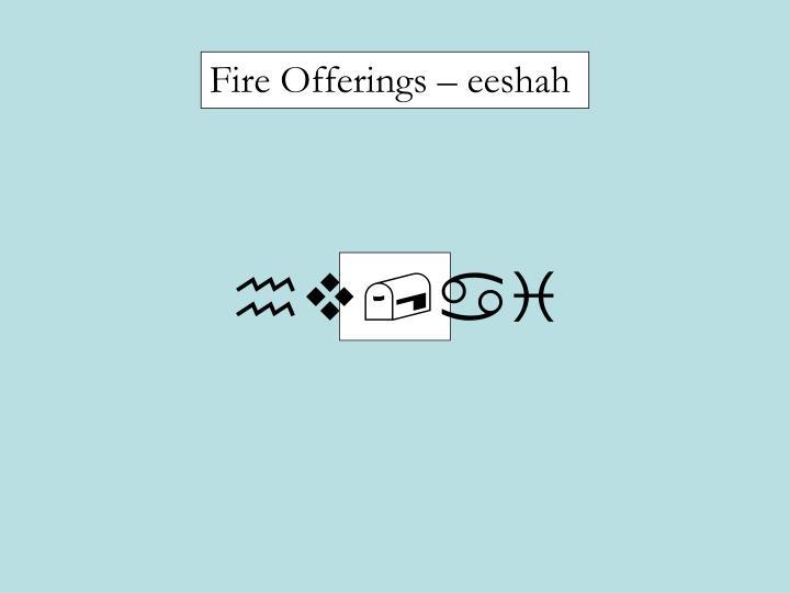 Fire Offerings  eeshah