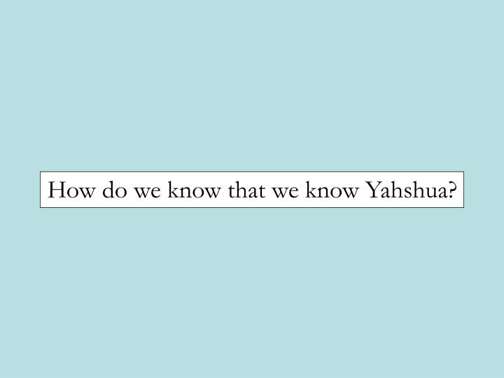 How do we know that we know Yahshua?