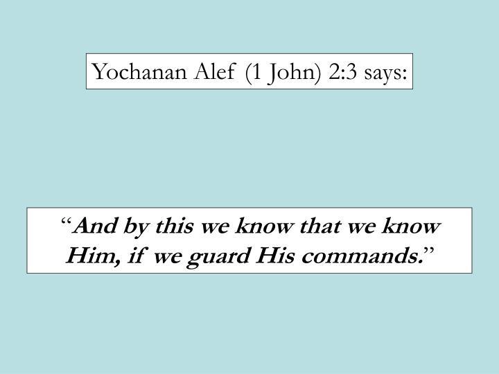 Yochanan Alef (1 John) 2:3 says: