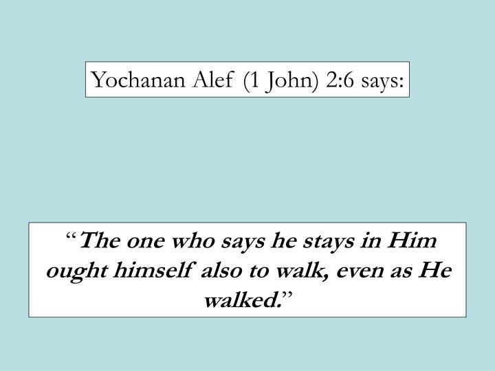 Yochanan Alef (1 John) 2:6 says: