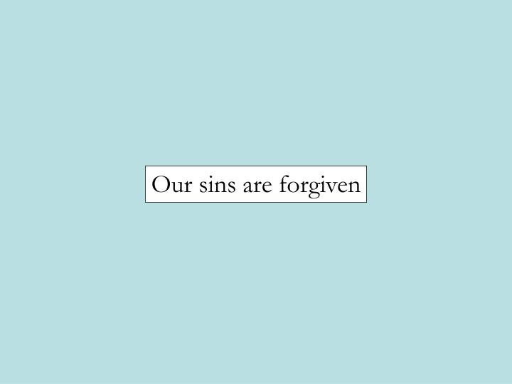 Our sins are forgiven