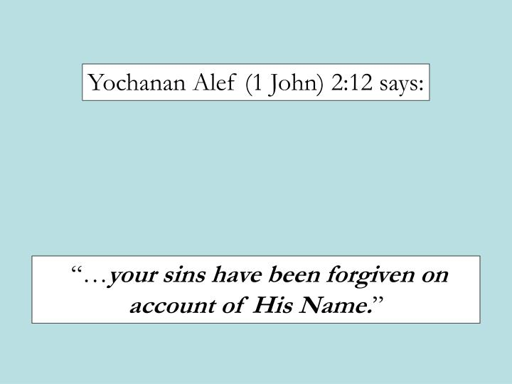 Yochanan Alef (1 John) 2:12 says: