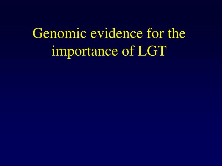 Genomic evidence for the importance of LGT