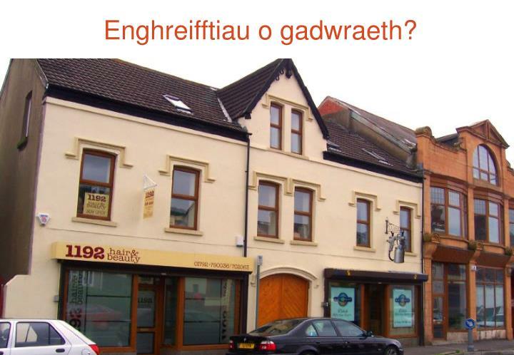 Enghreifftiau o gadwraeth?