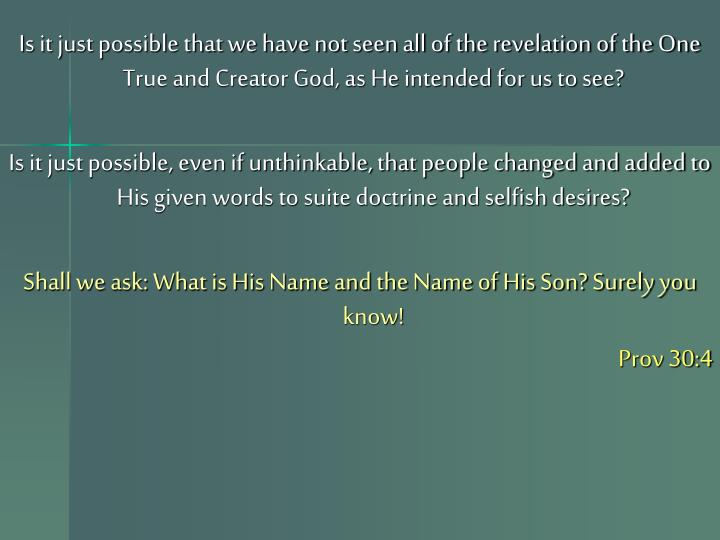 Is it just possible that we have not seen all of the revelation of the One True and Creator God, as He intended for us to see?