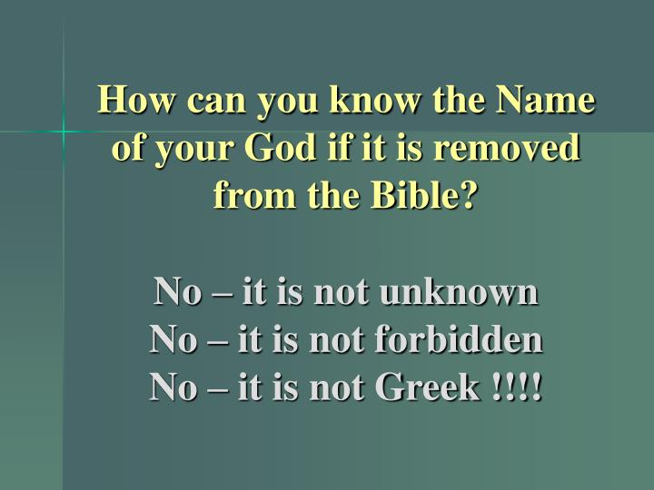 How can you know the Name of your God if it is removed from the Bible?