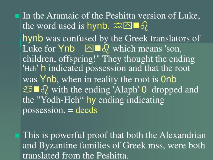 In the Aramaic of the Peshitta version of Luke, the word used is